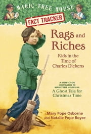 Rags and Riches: Kids in the Time of Charles Dickens - A Nonfiction Companion to Magic Tree House #44: A Ghost Tale for Christmas Time ebook by Mary Pope Osborne,Natalie Pope Boyce,Sal Murdocca