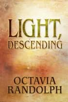 Light, Descending - A Novel of John Ruskin ebook by Octavia Randolph