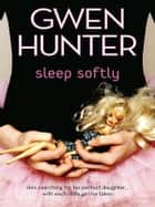 Sleep Softly ebook by Gwen Hunter