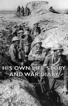 His Own Life Story And War Diary ebook by Tom Skeyhill