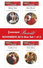Harlequin Presents November 2015 - Box Set 1 of 2 - A Christmas Vow of Seduction\Unwrapping the Castelli Secret\Larenzo's Christmas Baby\Shackled to the Sheikh ebook by Maisey Yates,Caitlin Crews,Kate Hewitt,Trish Morey