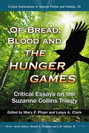 Of Bread, Blood and The Hunger Games: Critical Essays on the Suzanne Collins Trilogy ebook by Edited by Mary F. Pharr and Leisa A. Clark. Series Editors Donald E. Palumbo and C.W. Sullivan III