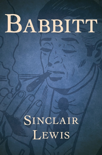 an analysis of george babbitt character in babbitt by sinclair lewis This thesis gives an analysis of sinclair lewis's character george babbitt in his novel babbitt the analysis shows that babbitt is unsatisfied with his life this is because babbitt is, unlike benjamin franklin, not a self-made man.