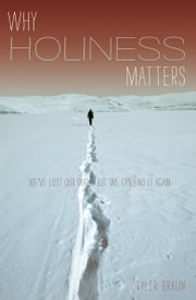 Why Holiness Matters - We've Lost Our Way--But We Can Find it Again ebook by Tyler Braun
