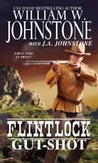 Gut-Shot ebook by William W. Johnstone,J.A. Johnstone