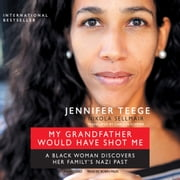 My Grandfather Would Have Shot Me - A Black Woman Discovers Her Family's Nazi Past audiobook by Jennifer Teege, Nikola Sellmair