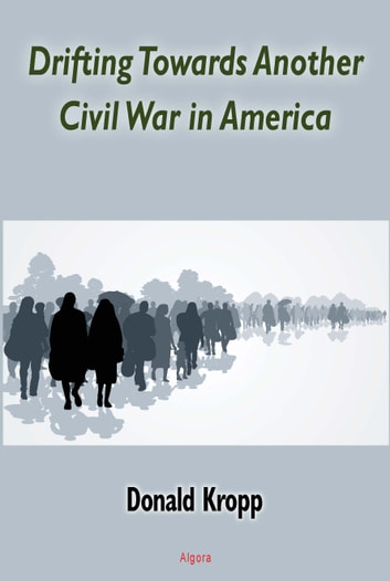 Drifting Towards Another Civil War in America ebook by Donald Kropp