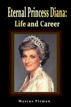 Eternal Princess Diana: Life and Career ebook by Marcus Pitman