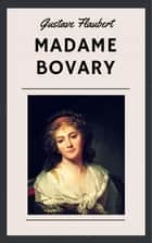 Gustave Flaubert: Madame Bovary (English Edition) ebook by Gustave Flaubert