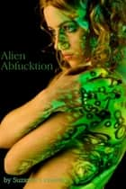 Alien Abfucktion (Alien Tentacle Sex Erotica) ebook by Suzanne Crawford