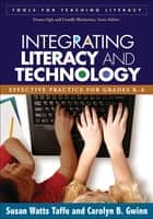 Integrating Literacy and Technology - Effective Practice for Grades K-6 ebook by Susan Watts Taffe, PhD, Carolyn B. Gwinn,...