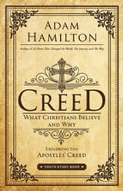 Creed Youth Study Book - What Christians Believe and Why ebook by Adam Hamilton