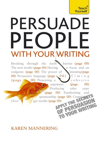 Persuade People with Your Writing: Teach Yourself Ebook Epub Write copy, emails, letters, reports and plans will get the results you want ebook by Karen Mannering