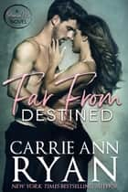 Far From Destined ebooks by Carrie Ann Ryan