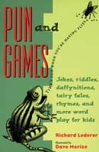 Pun and Games: Jokes, Riddles, Daffynitions, Tairy Fales, Rhymes, and More Word Play for Kids - Jokes, Riddles, Daffynitions, Tairy Fales, Rhymes, and More Word Play for Kids ebook by Richard Lederer, Dave Morice