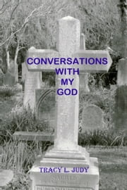 Conversations With My God ebook by Tracy L. Judy