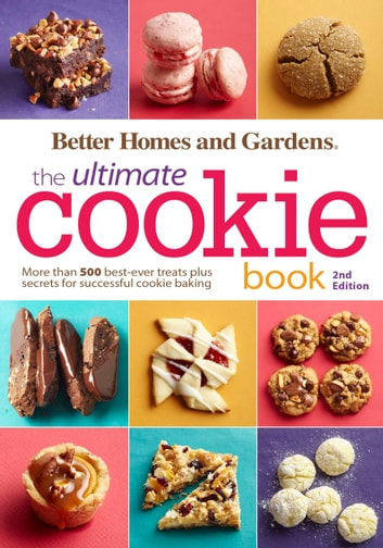 Better Homes and Gardens The Ultimate Cookie Book, Second Edition - More than 500 Best-Ever Treats Plus Secrets for Successful Cookie Baking ebook by Better Homes and Gardens