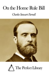 On the Home Rule Bill ebook by Charles Stewart Parnell