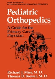 Pediatric Orthopedics - A Guide for the Primary Care Physician ebook by Richard J. Mier,David B. Stevens,Thomas D. Brower,Brian T. Carney