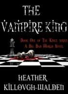 The Vampire King ebook by Heather Killough-Walden