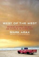 West of the West - Dreamers, Believers, Builders, and Killers in the Golden State ebook by Mark Arax