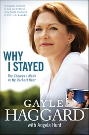 Why I Stayed - The Choices I Made in My Darkest Hour ebook by Gayle Haggard,Angela Elwell Hunt