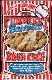 The Funniest Baseball Book Ever: The National Pastime's Greatest Quips, Quotations, Characters, Nicknames, and Pranks - The National Pastime's Greatest Quips, Quotations, Characters, Nicknames, and Pranks ebook by Peter Handrinos