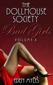 The Dollhouse Society: Bad Girls Volume II ebook by Eden Myles