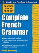 Practice Makes Perfect: Complete French Grammar ebook by Heminway, Annie