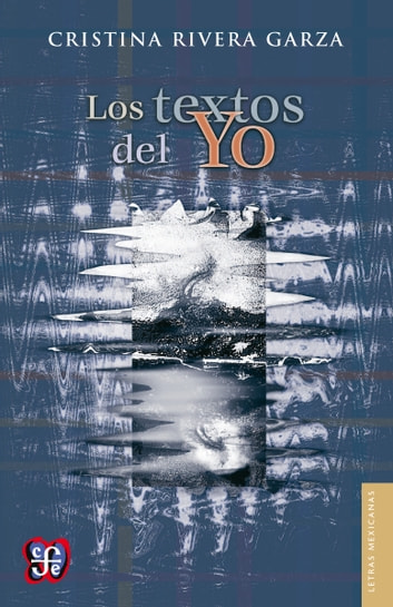 Los textos del Yo ebook by Cristina Rivera Garza