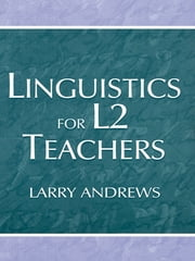Linguistics for L2 Teachers ebook by Larry Andrews