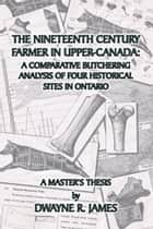 The Nineteenth Century Farmer In Upper-Canada ebook by Dwayne R. James