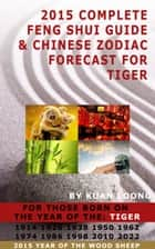2015 Complete Feng Shui Guide & Chinese Zodiac Forecast for Tiger ebook by Kuan Loong