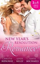 New Year's Resolution: Romance!: Say Yes / No More Bad Girls / Just a Fling ebook by Christie Ridgway, Leslie Kelly, Tanya Michaels