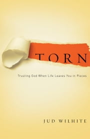 Torn - Trusting God When Life Leaves You in Pieces ebook by Jud Wilhite