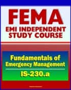 21st Century FEMA Study Course: Fundamentals of Emergency Management (IS-230.a) - Integrated EMS, Incident Management, Case Studies, Prevention, Preparedness, Response, Recovery, Mitigation ebook by Progressive Management