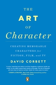The Art of Character - Creating Memorable Characters for Fiction, Film, and TV ebook by Kobo.Web.Store.Products.Fields.ContributorFieldViewModel