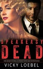 Speakeasy Dead ebook by Vicky Loebel