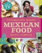 Mexican Food Made Simple ebook by Thomasina Miers