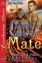 Training a Submissive Mate ebook by Anitra Lynn McLeod