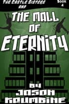 The Mall of Eternity ebook by Jason Krumbine