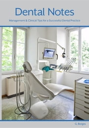 Dental Notes - Clinical and Management Tips ebook by G Borges