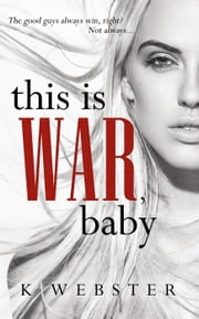 This is War, Baby - War & Peace, #1 ebook by K. Webster
