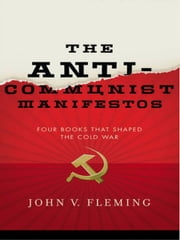 The Anti-Communist Manifestos: Four Books That Shaped the Cold War ebook by John V. Fleming