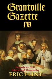 Grantville Gazette, Volume IV ebook by Eric Flint,Eric Flint