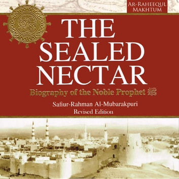 The Sealed Nectar: Biography of the Noble Prophet audiobook by Safi-ur-Rahman al-Mubarkpuri