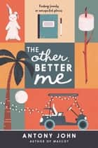 The Other, Better Me ebook by Antony John