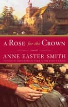 A Rose for the Crown ebook by Anne Easter Smith