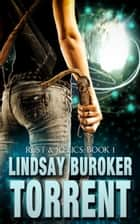 Torrent (Rust & Relics, Book 1) ebook by Lindsay Buroker