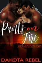 Pants on Fire ebook by Dakota Rebel